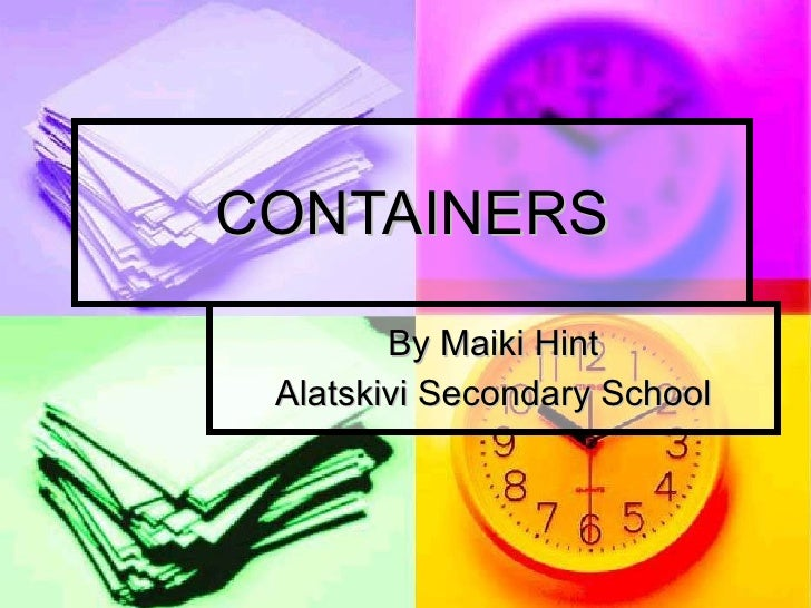 CONTAINERS By Maiki Hint Alatskivi Secondary School