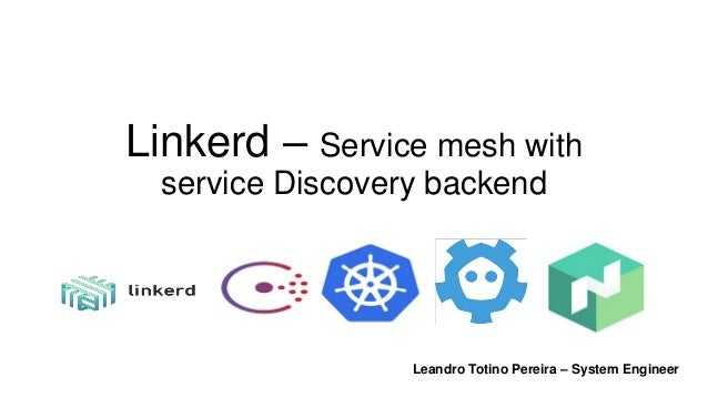 Linkerd – Service mesh with service Discovery backend Leandro Totino Pereira – System Engineer