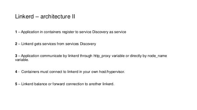 Linkerd – architecture II 1 – Application in containers register to service Discovery as service 2 – Linkerd gets services...
