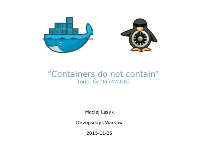 "Maciej Lasyk Devopsdays Warsaw 2015-11-25 ""Containers do not contain"" (orig. by Dan Walsh)"