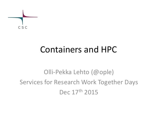 Containers and HPC Olli-Pekka Lehto (@ople) Services for Research Work Together Days Dec 17th 2015