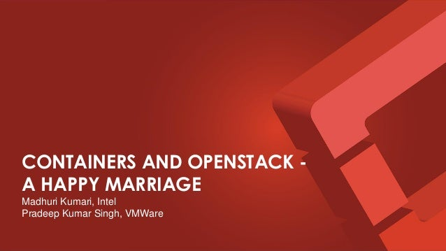CONTAINERS AND OPENSTACK - A HAPPY MARRIAGE Madhuri Kumari, Intel Pradeep Kumar Singh, VMWare