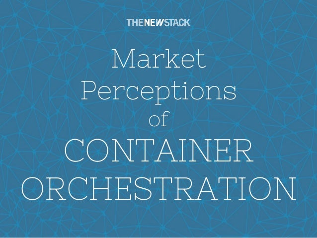 1 Market Perceptions of CONTAINER ORCHESTRATION
