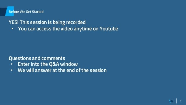 1 Before We Get Started YES! This session is being recorded Questions and comments • You can access the video anytime on Y...