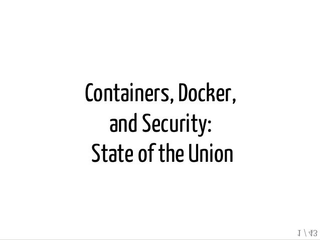 Containers, Docker, and Security: State ofthe Union 1 / 43