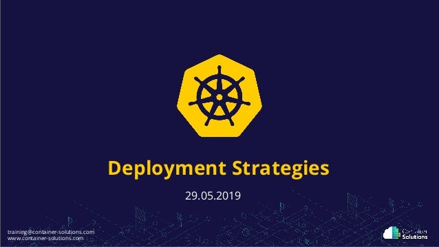 training@container-solutions.com www.container-solutions.com Deployment Strategies 29.05.2019