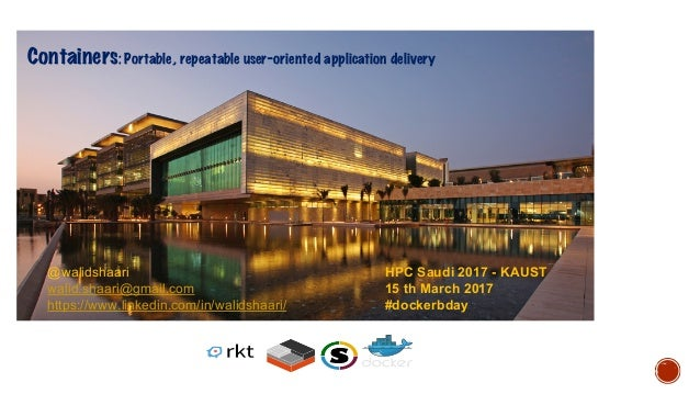 Containers: Portable, repeatable user-oriented application delivery HPC Saudi 2017 - KAUST 15 th March 2017 #dockerbday @w...