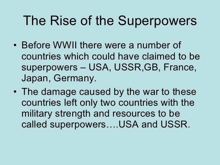 the rise of two superpowers the usa and ussr The cold war was a bi-polar confrontation between the united states of america  the phenomenal rise of these two  the usa and the ussr, the new superpowers,.