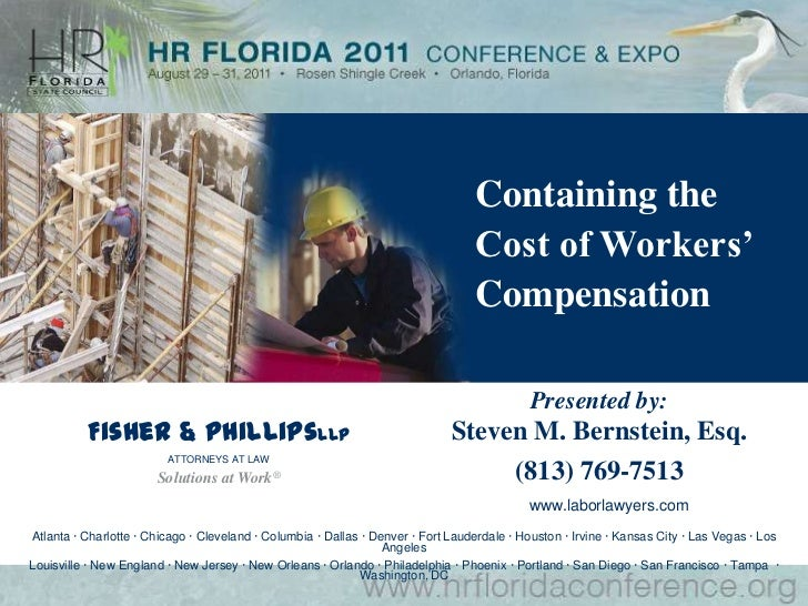 Containing the Cost of Workers' Compensation<br />Presented by:Steven M. Bernstein, Esq.<br />(813) 769-7513<br />Fisher &...