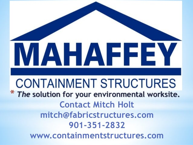 * The solution for your environmental worksite. Contact Mitch Holt mitch@fabricstructures.com 901-351-2832 www.containment...