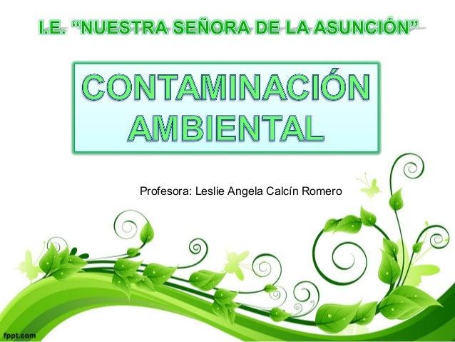 Profesora: Leslie Angela Calcín Romero