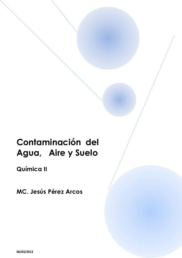 Contaminación delAgua, Aire y SueloQuímica IIMC. Jesús Pérez Arcos06/03/2013