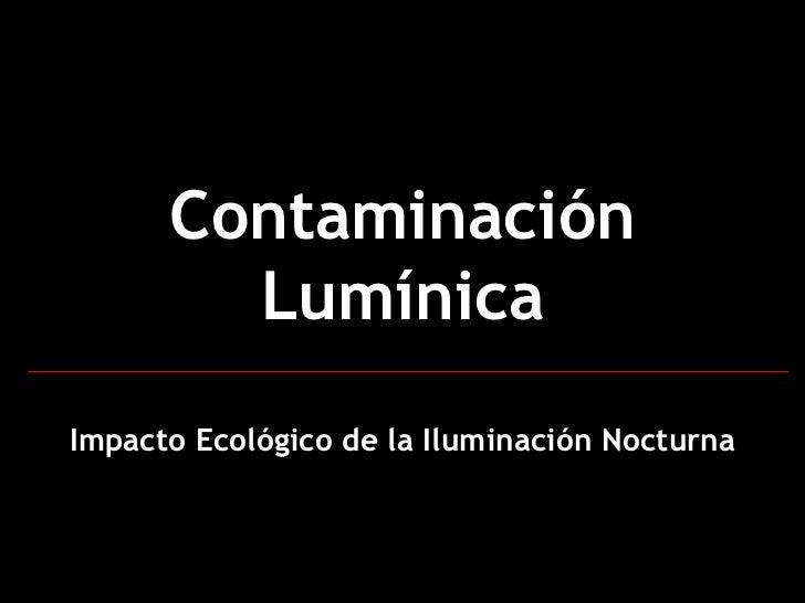 Contaminación Lumínica Impacto Ecológico de la Iluminación Nocturna