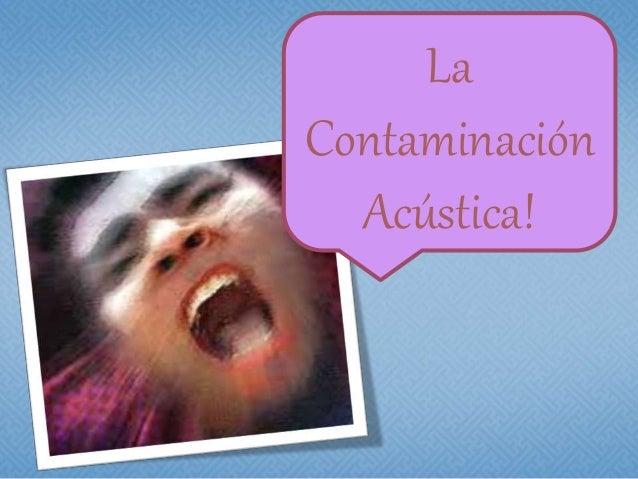 La Contaminación Acústica!