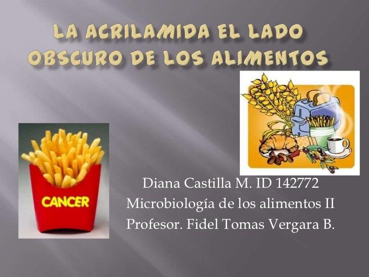 Diana Castilla M. ID 142772Microbiología de los alimentos IIProfesor. Fidel Tomas Vergara B.