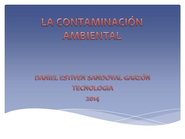  Se denomina contaminación ambiental a la presencia en el ambiente de cualquier agente (físico, químico o biológico) o bi...