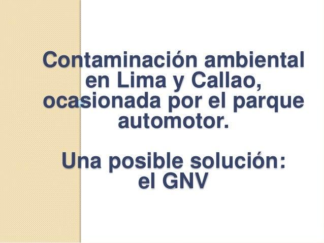 Contaminación ambiental   en Lima y Callao,ocasionada por el parque       automotor. Una posible solución:       el GNV