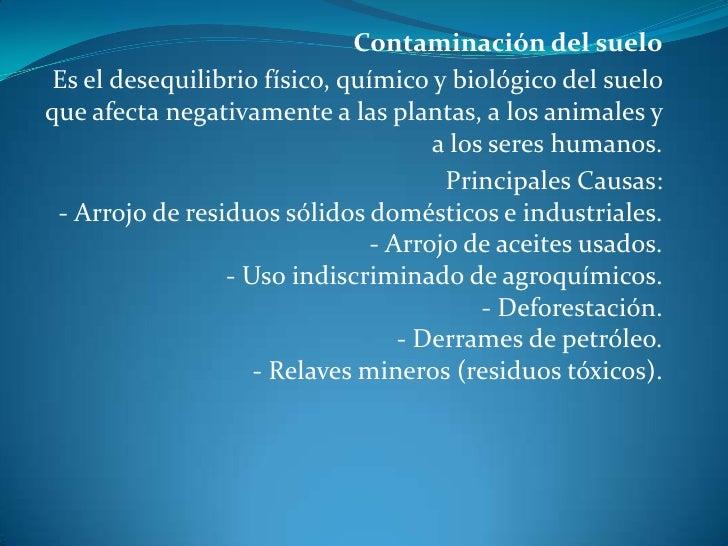 Contaminación del suelo<br />Es el desequilibrio físico, químico y biológico del suelo que afecta negativamente a las plan...