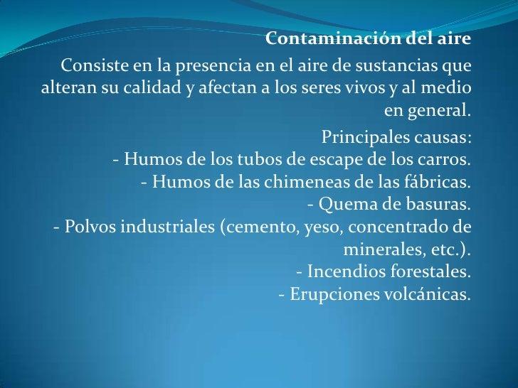 Contaminación del aire<br />Consiste en la presencia en el aire de sustancias que alteran su calidad y afectan a los seres...