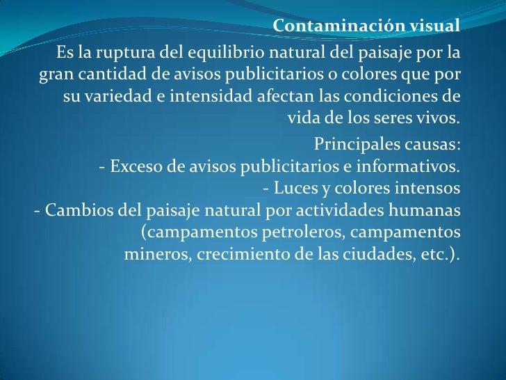 Contaminación visual<br />Es la ruptura del equilibrio natural del paisaje por la gran cantidad de avisos publicitarios o ...