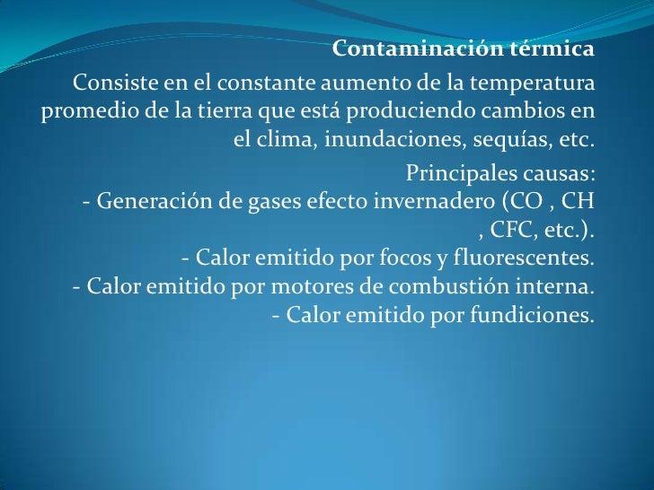 Contaminación térmica<br />Consiste en el constante aumento de la temperatura promedio de la tierra que está produciendo c...