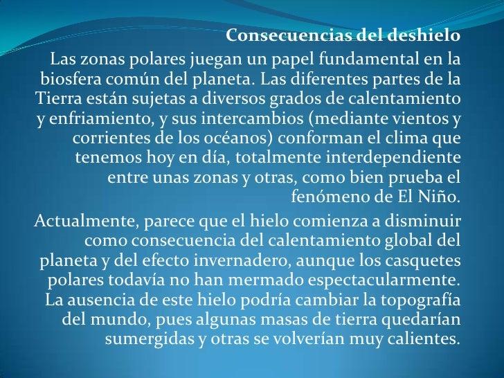 Consecuencias del deshielo<br />Las zonas polares juegan un papel fundamental en la biosfera común del planeta. Las difere...