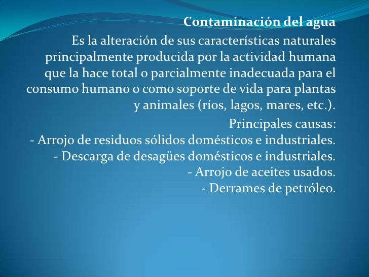 Contaminación del agua<br />Es la alteración de sus características naturales principalmente producida por la actividad hu...