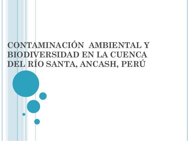 CONTAMINACIÓN AMBIENTAL YBIODIVERSIDAD EN LA CUENCADEL RÍO SANTA, ANCASH, PERÚ