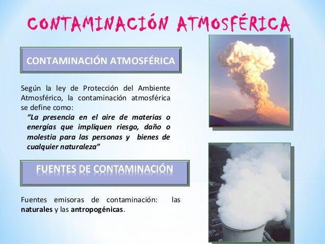 """Según la ley de Protección del Ambiente Atmosférico, la contaminación atmosférica se define como: """"La presencia en el aire..."""