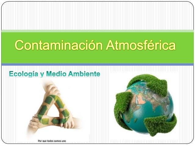 ¿Qué es la atmósfera? Mezcla de gases que rodea un objeto celeste (como la Tierra) La atmósfera terrestre está constituid...