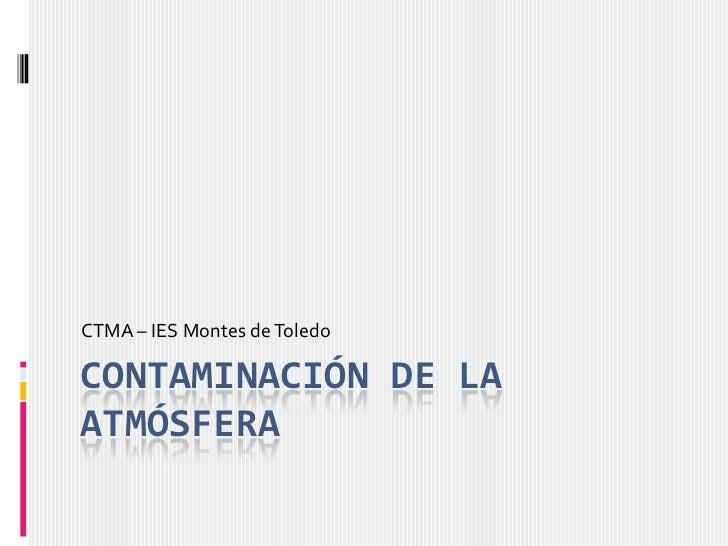 CTMA – IES Montes de ToledoCONTAMINACIÓN DE LAATMÓSFERA
