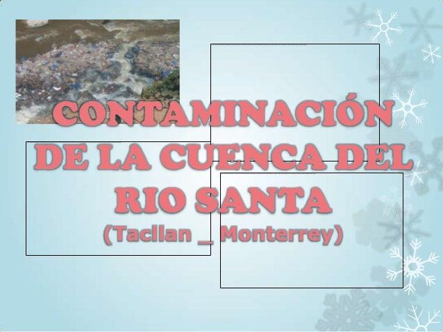 CONTAMINACIÓNDE LA CUENCA DEL    RIO SANTA  (Tacllan _ Monterrey)