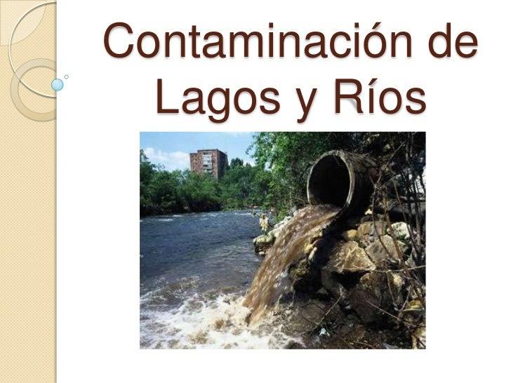 Contaminación de Lagos y Ríos<br />