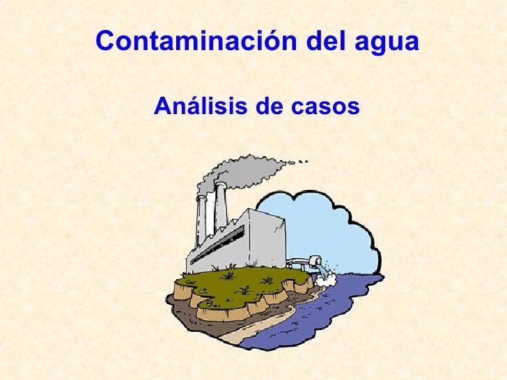 Contaminación del agua Análisis de casos
