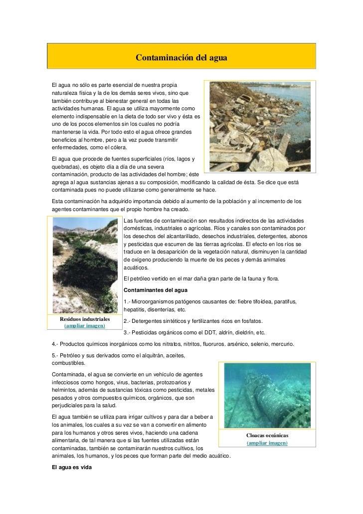 Contaminación del agua<br /><br />El agua no sólo es parte esencial de nuestra propia naturaleza física y la de los demás...