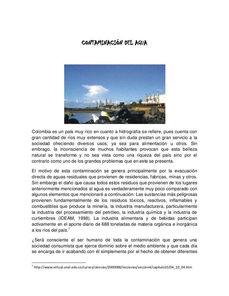 CONTAMINACIÓN DEL AGUAColombia es un país muy rico en cuanto a hidrografía se refiere, pues cuenta congran cantidad de río...