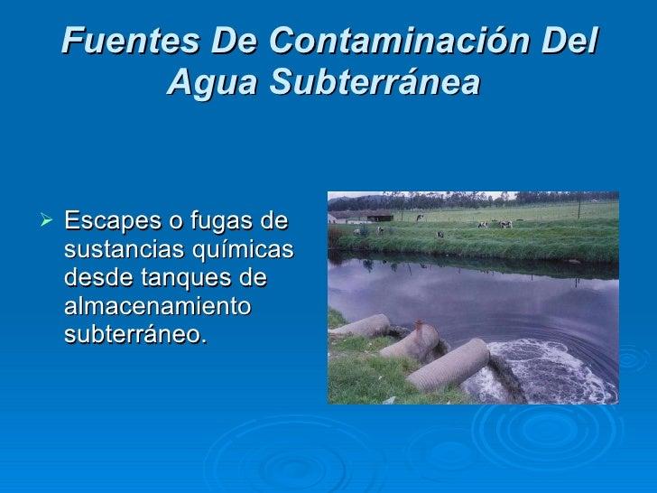 Fuentes De Contaminación Del Agua Subterránea   <ul><li>Escapes o fugas de sustancias químicas desde tanques de almacenami...