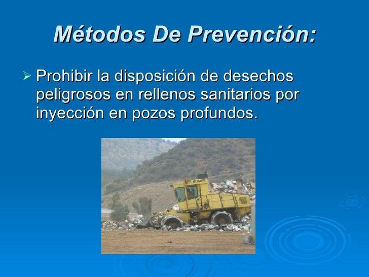 Métodos De Prevención: <ul><li>Prohibir la disposición de desechos peligrosos en rellenos sanitarios por inyección en pozo...