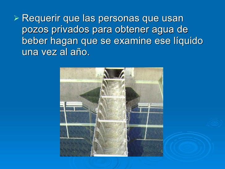 <ul><li>Requerir que las personas que usan pozos privados para obtener agua de beber hagan que se examine ese líquido una ...