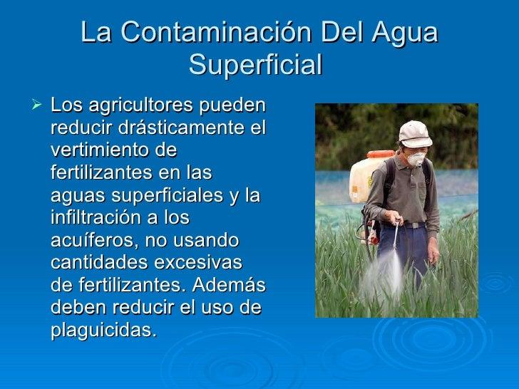 La Contaminación Del Agua Superficial  <ul><li>Los agricultores pueden reducir drásticamente el vertimiento de fertilizant...