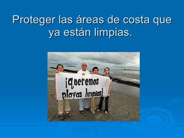 Proteger las áreas de costa que ya están limpias.