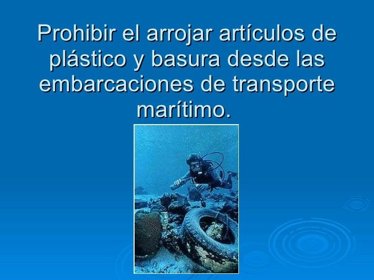 Prohibir el arrojar artículos de plástico y basura desde las embarcaciones de transporte marítimo.