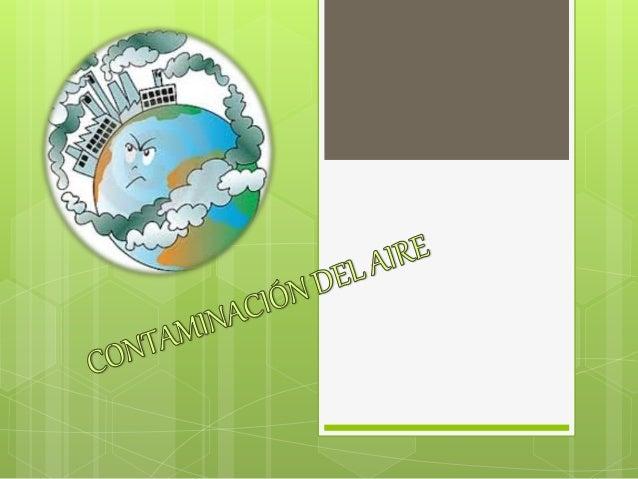 Los principales contaminantes del aire son los microorganismos, polvos, gases y humos que ensucian el aire. Y además de se...