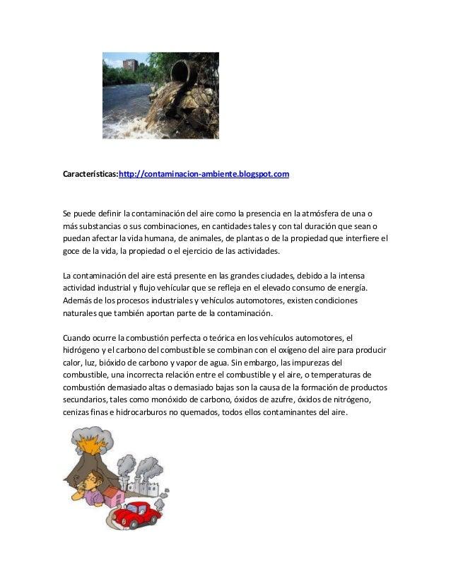Características:http://contaminacion-ambiente.blogspot.comSe puede definir la contaminación del aire como la presencia en ...