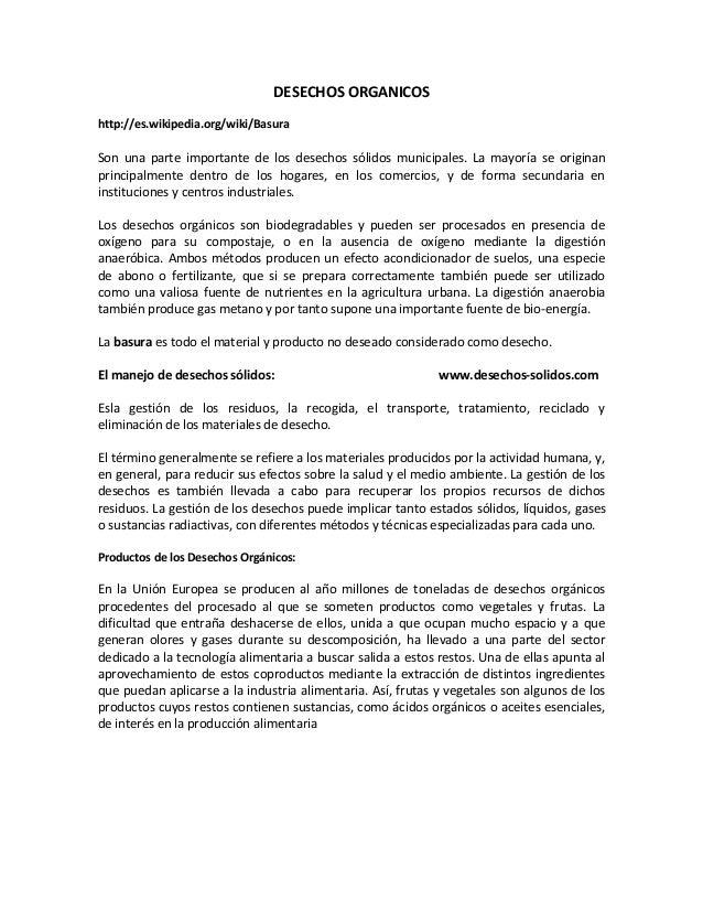 DESECHOS ORGANICOShttp://es.wikipedia.org/wiki/BasuraSon una parte importante de los desechos sólidos municipales. La mayo...