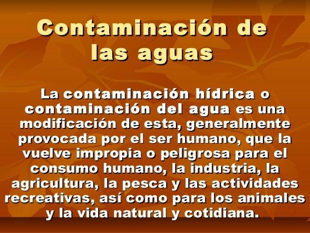 Contaminación deContaminación de las aguaslas aguas LaLa contaminación hídricacontaminación hídrica oo contaminación del a...