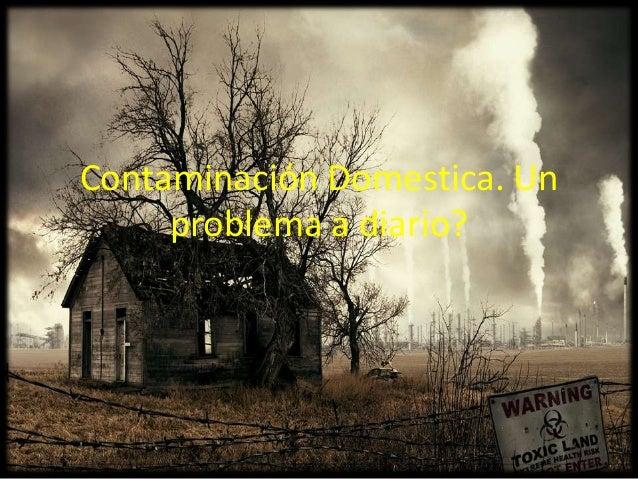 Contaminación Domestica. Unproblema a diario?