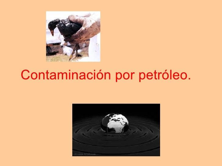 Contaminación por petróleo.