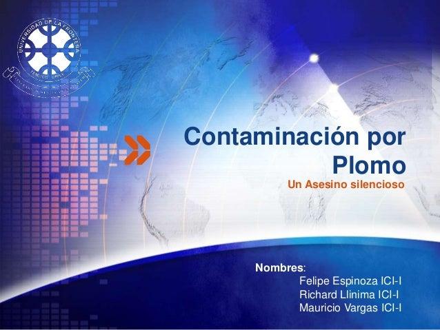 Contaminación por            Plomo           Un Asesino silencioso          Nombres:            Felipe Espinoza ICI-I     ...