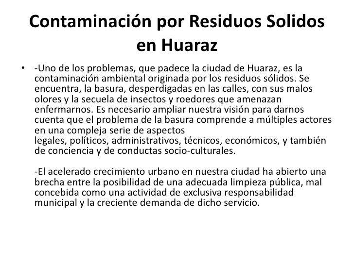 Contaminación por Residuos Solidos             en Huaraz• -Uno de los problemas, que padece la ciudad de Huaraz, es la  co...